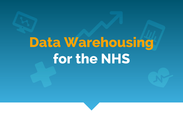 Data Warehousing for the NHS