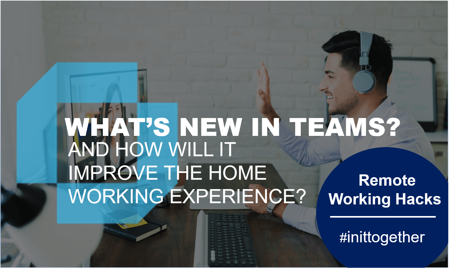 Remote working hacks: what's new in Teams