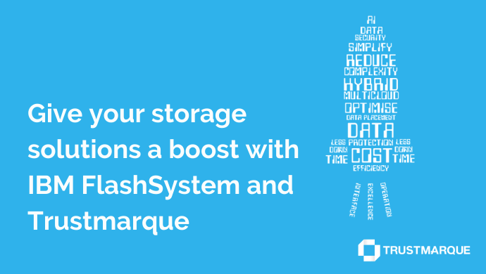 Give your storage solutions a boost with IBM FlashSystem and Trustmarque