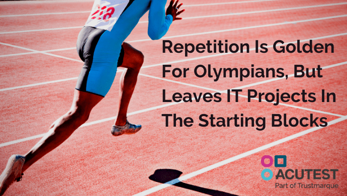 Repetition Is Golden For Olympians, But Leaves IT Projects In The Starting Blocks