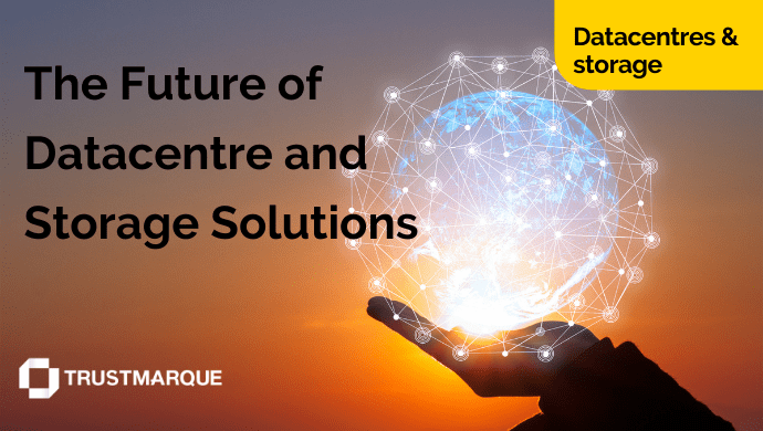 The future of datacentre and storage solutions